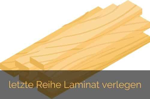 letzte Reihe Laminat verlegen